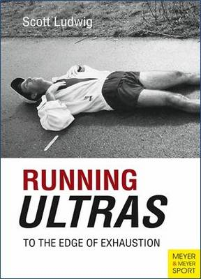 Running Ultras: To the Edge of Exhaustion (Paperback)