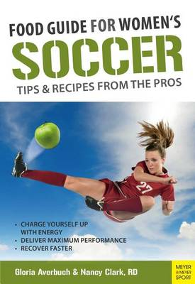 Food Guide for Womens Soccer: Tips & Recipes from the Pros (Paperback)