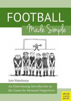 Football Made Simple: An Entertaining Introduction to the Game for Bemused Supporters (Paperback)