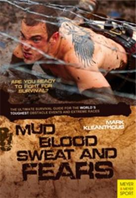 Mud, Blood, Sweat & Fears: An Ultimate Survival Guide for the World's Toughest Obstacle Events and (Paperback)