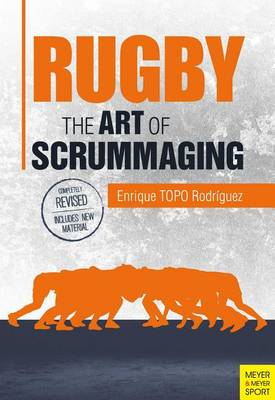 Rugby: The Art of Scrummaging: A History, a Manual and a Law Dissertation on the Rugby Scrum (Paperback)