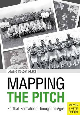 Mapping the Pitch: Football Formations Through the Ages (Paperback)