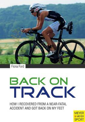 Back on Track: How I Recovered from a Near-Fatal Accident and Got Back on My Feet (Paperback)