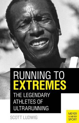 Running to Extremes: The Legendary Athletes of Ultrarunning (Paperback)