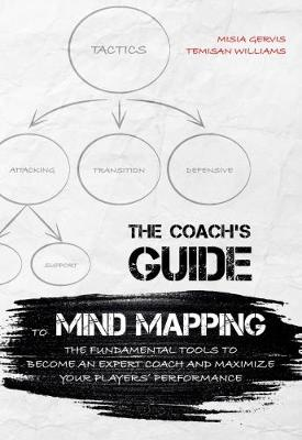 Coach's Guide to Mind Mapping: The Fundamental Tools to Become an Expert Coach and Maximize Your Player (Paperback)