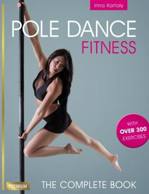 Pole Dance Fitness: The Complete Book (Paperback)
