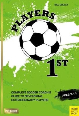 Players 1st: Complete Soccer Coach's Guide to Developing Extraordinary Players, Ages 7-14 (Paperback)