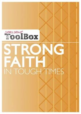 Small Group ToolBox - Strong Faith in Tough Times - Small Group Toolbox (Paperback)
