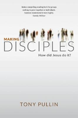 Making Disciples: How did Jesus do it? (Paperback)
