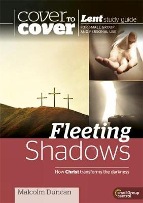Fleeting Shadows - How Christ transforms the darkness: Cover to Cover Lent - Cover to Cover Lent Study (Paperback)