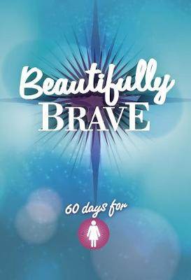 Beautifully Brave: 60 Days for Girls (Paperback)