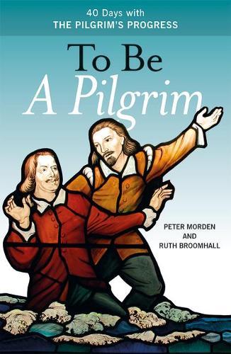 To Be A Pilgrim: 40 Days With The Pilgrim's Progress (Paperback)