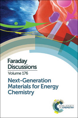 Next-Generation Materials for Energy Chemistry: Faraday Discussion 176 (Hardback)