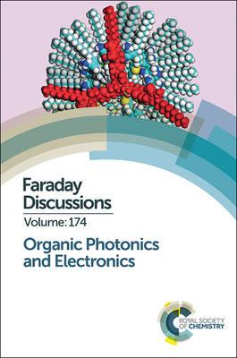 Organic Photonics and Electronics: Faraday Discussion 174 (Hardback)