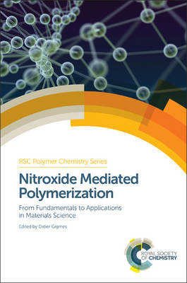 Nitroxide Mediated Polymerization: From Fundamentals to Applications in Materials Science - Polymer Chemistry Series (Hardback)