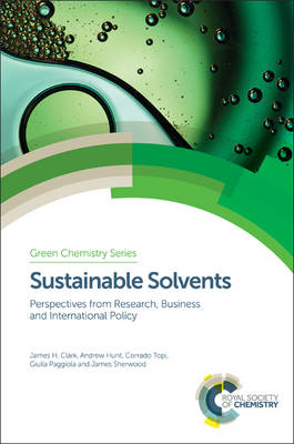 Sustainable Solvents: Perspectives from Research, Business and International Policy - Green Chemistry Series (Hardback)