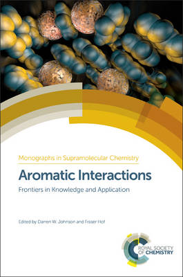 Aromatic Interactions: Frontiers in Knowledge and Application - Monographs in Supramolecular Chemistry (Hardback)