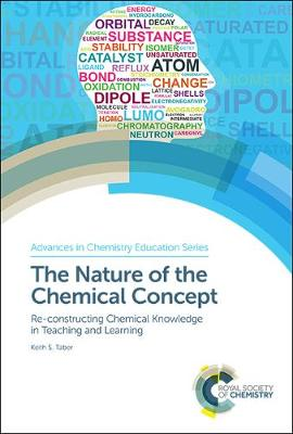 The Nature of the Chemical Concept: Re-constructing Chemical Knowledge in Teaching and Learning - Advances in Chemistry Education Series (Hardback)