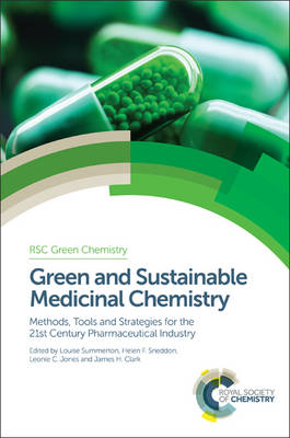 Green and Sustainable Medicinal Chemistry: Methods, Tools and Strategies for the 21st Century Pharmaceutical Industry - Green Chemistry Series (Hardback)