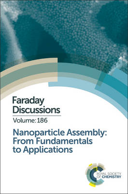 Nanoparticle Assembly: From Fundamentals to Applications: Faraday Discussion 186 - Faraday Discussions (Hardback)