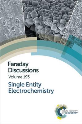 Single Entity Electrochemistry: Faraday Discussion 193 - Faraday Discussions (Hardback)