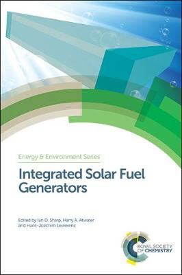 Integrated Solar Fuel Generators - Energy and Environment Series (Hardback)