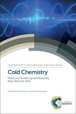 Cold Chemistry: Molecular Scattering and Reactivity Near Absolute Zero (Hardback)