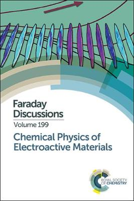 Chemical Physics of Electroactive Materials: Faraday Discussion 199 (Hardback)