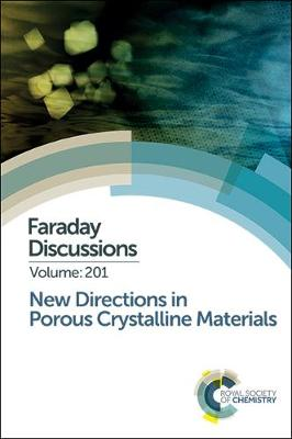 New Directions in Porous Crystalline Materials: Faraday Discussion 201 - Faraday Discussions (Hardback)