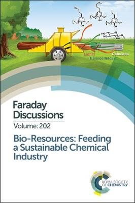 Bio-resources: Feeding a Sustainable Chemical Industry: Faraday Discussion 202 (Hardback)