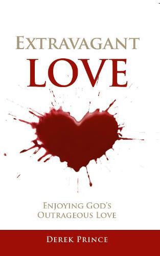 Extravagant Love:: Enjoying God's Outrageous Love (Paperback)
