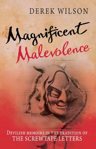 Magnificent Malevolence: Memoirs of a career in hell in the tradition of The Screwtape Letters (Paperback)