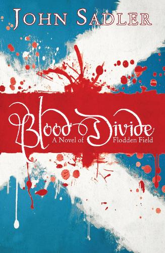 Blood Divide: A novel of Flodden Field (Paperback)