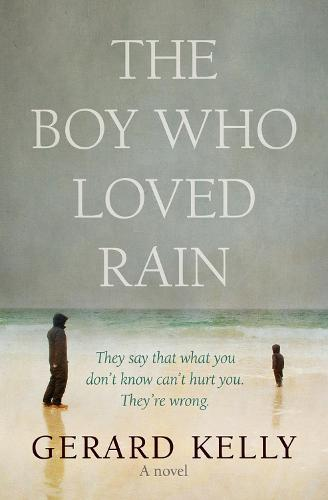 The Boy Who Loved Rain: They say that what you don't know can't hurt you. They're wrong. (Paperback)