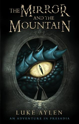The Mirror and the Mountain: An Adventure in Presadia - An adventure in Presadia (Paperback)