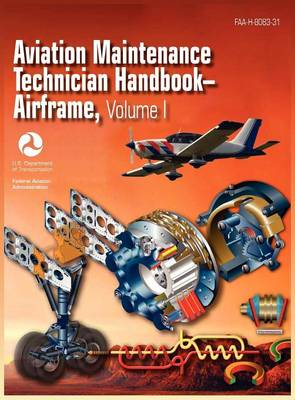 Aviation Maintenance Technician Handbook - Airframe. Volume 1 (Faa-H-8083-31) (Hardback)