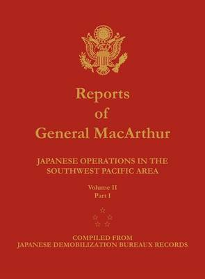 Reports of General MacArthur: Japanese Operations in the Southwest Pacific Area. Volume 2, Part 1 (Hardback)