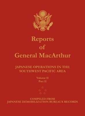 Reports of General MacArthur: Japanese Operations in the Southwest Pacific Area. Volume 2, Part 2 (Hardback)