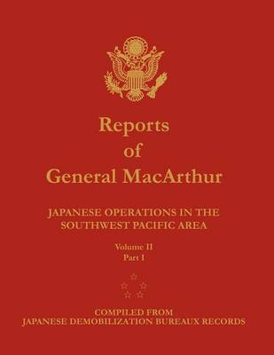 Reports of General MacArthur: Japanese Operations in the Southwest Pacific Area. Volume 2, Part 1 (Paperback)