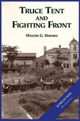 The U.S. Army and the Korean War: Truce Tent and Fighting Front (Hardback)