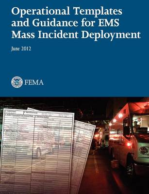 Operational Templates and Guidance for EMS Mass Incident Deployment (Paperback)