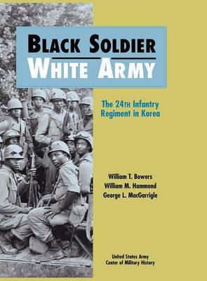 Black Soldier - White Army: The 24th Infantry Regiment in Korea (Hardback)