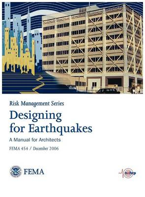 Designing for Earthquakes: A Manual for Architects. Fema 454 / December 2006. (Risk Management Series) (Hardback)