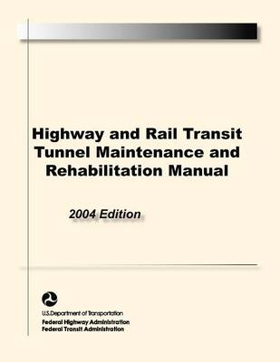 Highway and Rail Transit Tunnel Maintenance and Rehabilitation Manual (Paperback)
