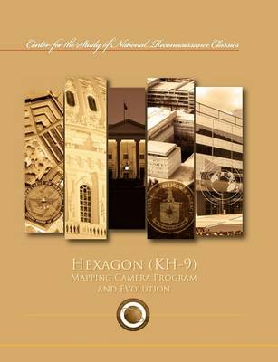 Hexagon (Kh-9) Mapping Program and Evolution (Center for the Study of National Reconnaissance Classics Series) (Paperback)