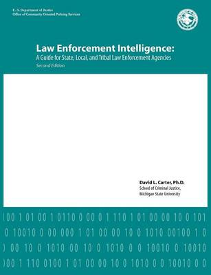 Law Enforcement Intelligence: A Guide for State, Local, and Tribal Law Enforcement Agencies (Second Edition) (Paperback)