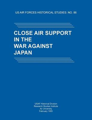 Close Air Support in the War Against Japan (Us Air Forces Historical Studies: No. 86) (Paperback)