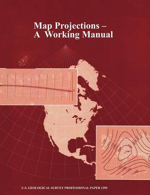 Map Projections: A Working Manual (U.S. Geological Survey Professional Paper 1395) (Paperback)