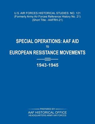 Special Operations: Aaf Aid to European Resistance Movements, 1943-1945 (Us Air Forces Historical Studies: No. 121) (Paperback)