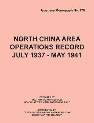 North China Area Operations Record July 1937 - May 1941 (Japanese Monograph No. 178) (Paperback)